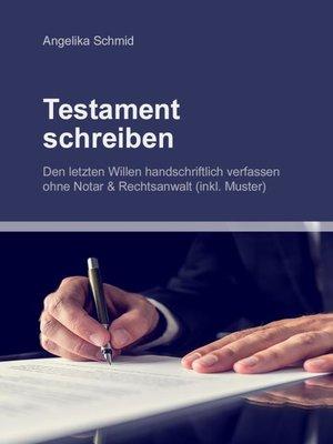 cover image of Testament schreiben--Den letzten Willen handschriftlich verfassen ohne Notar & Rechtsanwalt (inkl. Muster)