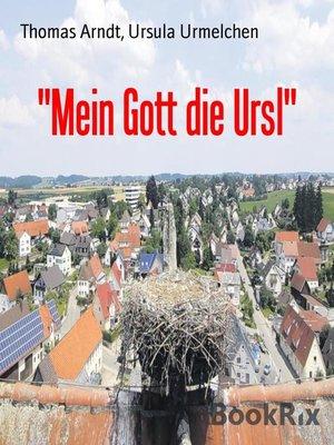 "cover image of ""Mein Gott die Ursl"""