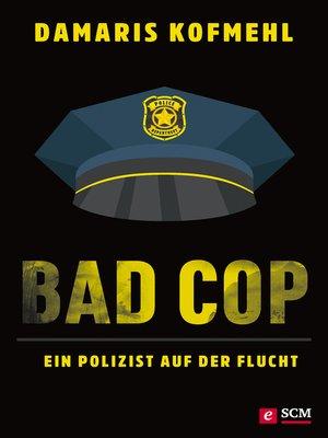 cover image of Bad Cop – Ein Polizist auf der Flucht
