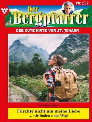 cover image of Der Bergpfarrer 227 – Heimatroman
