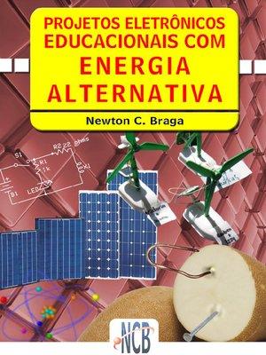 cover image of Projetos Eletrônicos Educacionais com Energia Alternativa