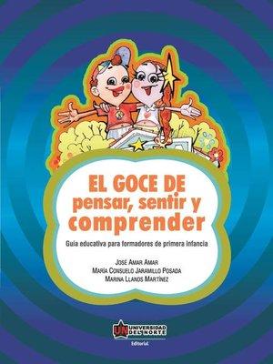 cover image of El goce de pensar, sentir y comprender. Guía educativa para formadores de primera infancia