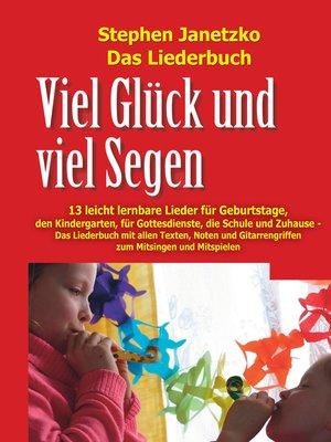 cover image of Viel Glück und viel Segen--13 leicht lernbare Lieder für Geburtstage, den Kindergarten, für Gottesdienste, die Schule und Zuhause