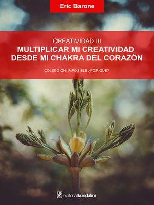 cover image of Multiplicar mi creatividad desde mi chakra del corazón