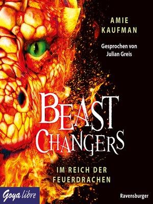 cover image of Beast Changers. Im Reich der Feuerdrachen