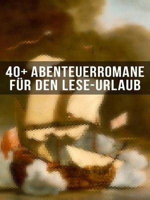 cover image of 40+ Abenteuerromane für den Lese-Urlaub