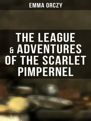 cover image of The League & Adventures of the Scarlet Pimpernel