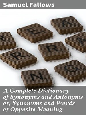 cover image of A Complete Dictionary of Synonyms and Antonyms or, Synonyms and Words of Opposite Meaning