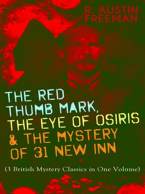 cover image of THE RED THUMB MARK, THE EYE OF OSIRIS & THE MYSTERY OF 31 NEW INN (3 British Mystery Classics in One Volume)