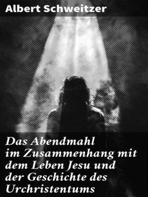 cover image of Das Abendmahl im Zusammenhang mit dem Leben Jesu und der Geschichte des Urchristentums
