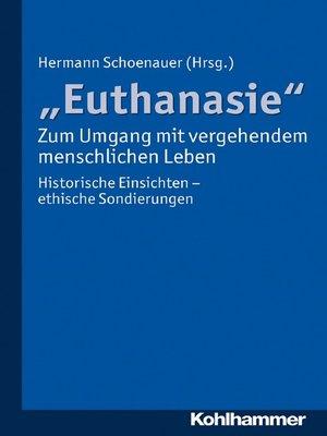 """cover image of """"Euthanasie""""--zum Umgang mit vergehendem menschlichen Leben"""