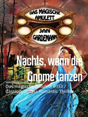 cover image of Nachts, wenn die Gnome tanzen