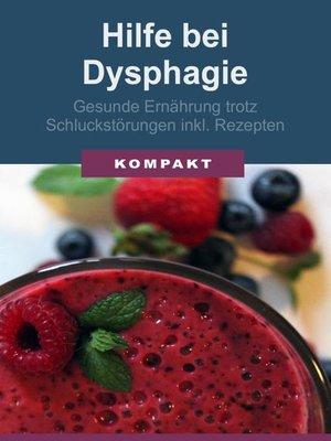 cover image of Hilfe bei Dysphagie--Gesunde Ernährung trotz Schluckstörungen inkl. Rezepten