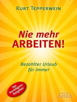 cover image of Nie mehr arbeiten!