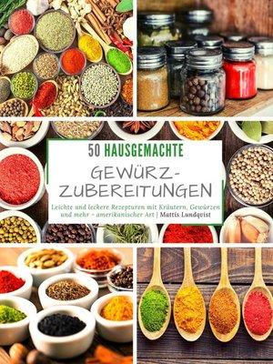 cover image of 50 Hausgemachte Gewürzzubereitungen