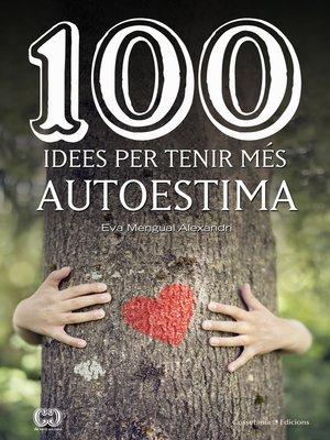 cover image of 100 idees per tenir més autoestima