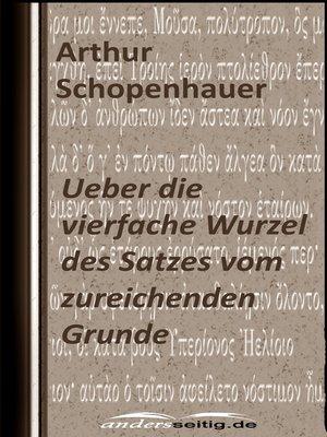 cover image of Ueber die vierfache Wurzel des Satzes vom zureichenden Grunde