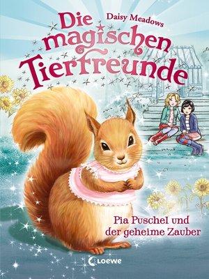 cover image of Die magischen Tierfreunde 5--Pia Puschel und der geheime Zauber