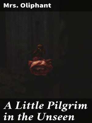 cover image of A Little Pilgrim in the Unseen