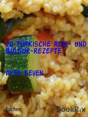 cover image of 20 türkische Reis- und Bulgur-Rezepte