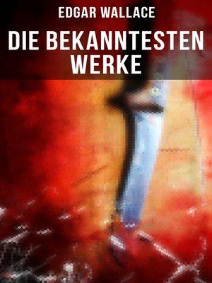 cover image of Die bekanntesten Werke von Edgar Wallace