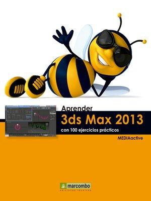cover image of Aprender 3DS Max 2013 con 100 ejercicios prácticos