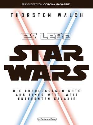 cover image of Es lebe Star Wars--Die Erfolgsgeschichte aus einer weit, weit entfernten Galaxis