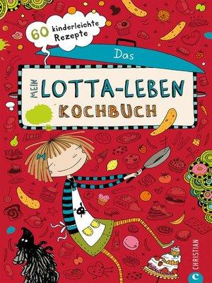 cover image of Mein Lotta-Leben. Das Kochbuch.