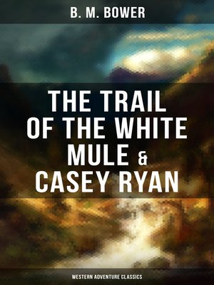 cover image of The Trail of the White Mule & Casey Ryan (Western Adventure Classics)