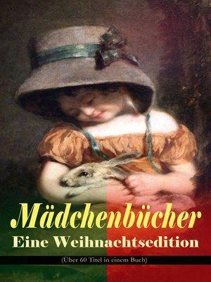 cover image of Mädchenbücher – Eine Weihnachtsedition (Über 60 Titel in einem Buch)