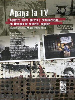 cover image of Apaga la TV. Apuntes sobre prensa y comunicación en tiempos de revuelta popular