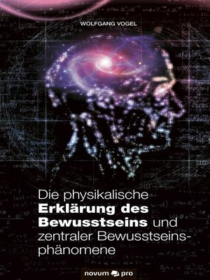 cover image of Die physikalische Erklärung des Bewusstseins und zentraler Bewusstseinsphänomene