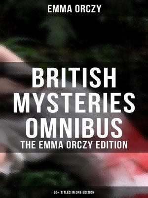 cover image of British Mysteries Omnibus--The Emma Orczy Edition (65+ Titles in One Edition)