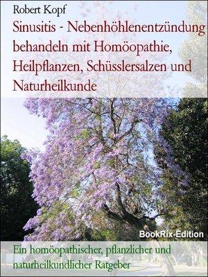 cover image of Sinusitis--Nebenhöhlenentzündung behandeln mit Homöopathie, Heilpflanzen, Schüsslersalzen und Naturheilkunde