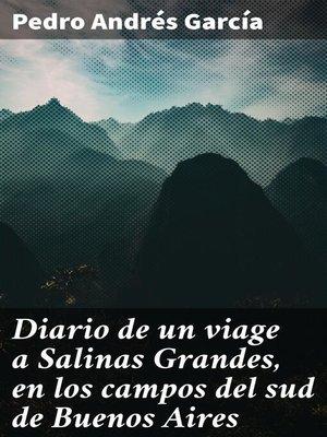 cover image of Diario de un viage a Salinas Grandes, en los campos del sud de Buenos Aires