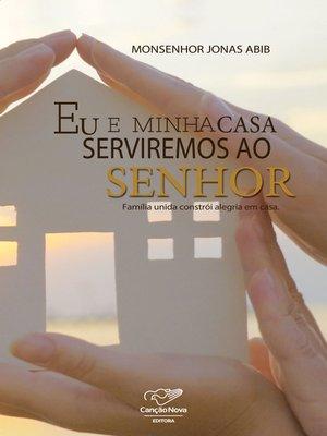 cover image of Eu E Minha Casa Serviremos Ao Senhor