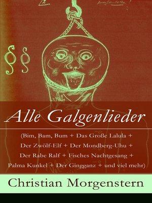 cover image of Alle Galgenlieder (Bim, Bam, Bum + Das Große Lalula + Der Zwölf-Elf + Der Mondberg-Uhu + Der Rabe Ralf + Fisches Nachtgesang + Palma Kunkel + Der Gingganz + und viel mehr)