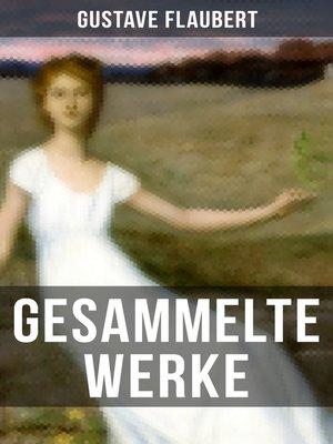 cover image of Gesammelte Werke von Gustave Flaubert