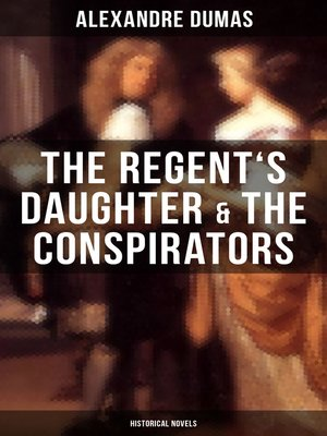 cover image of The Regent's Daughter & the Conspirators (Historical Novels)