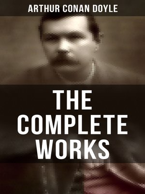 cover image of The Complete Works of Sir Arthur Conan Doyle