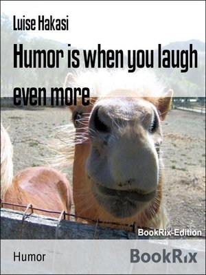 cover image of Humor is when you laugh even more