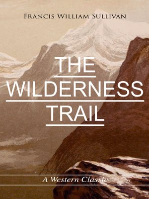 cover image of THE WILDERNESS TRAIL (A Western Classic)