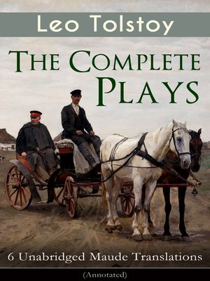 cover image of The Complete Plays of Leo Tolstoy – 6 Unabridged Maude Translations (Annotated)