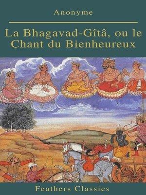 cover image of La Bhagavad-Gîtâ, ou le Chant du Bienheureux (Feathers Classics)