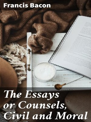 cover image of The Essays or Counsels, Civil and Moral