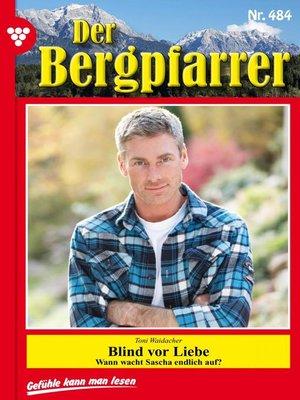 cover image of Der Bergpfarrer (ab 375) 484 – Heimatroman