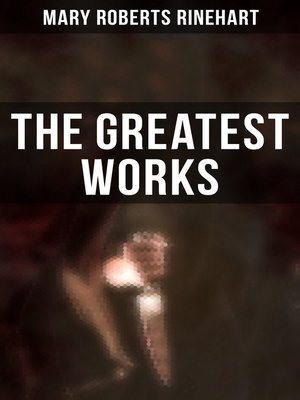 cover image of The Greatest Works of Mary Roberts Rinehart