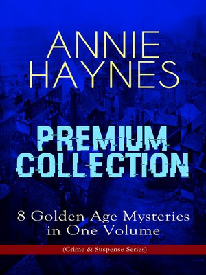 cover image of Annie Haynes Premium Collection – 8 Golden Age Mysteries in One Volume