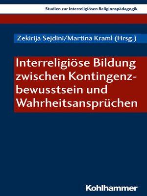 cover image of Interreligiöse Bildung zwischen Kontingenzbewusstsein und Wahrheitsansprüchen
