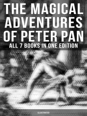 cover image of The Magical Adventures of Peter Pan--All 7 Books in One Edition (Illustrated)